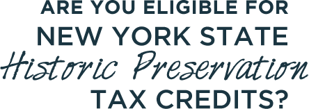 Are you eligible for New York State Historic Preservation Tax Credits?